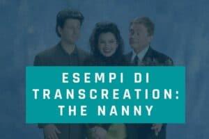 esempi di transcreation the nanny la tata
