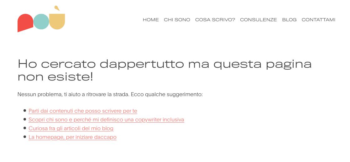 """Il testo della pagina 404 di questo sito dice: """"Ho cercato dappertutto ma questa pagina non esiste! Nessun problema, ti aiuto a ritrovare la strada. Ecco qualche suggerimento"""" - seguono link per tornare su altre pagine del sito."""